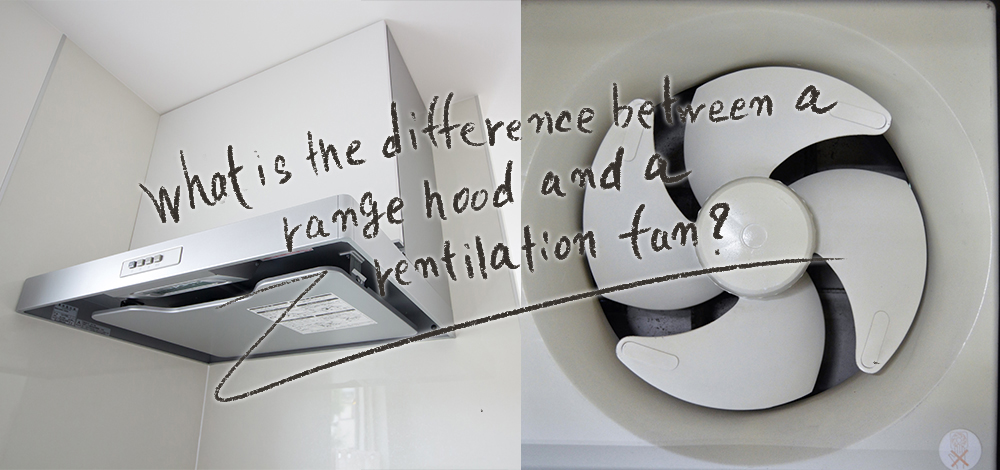 What is the difference between a range hood and a ventilation fan?